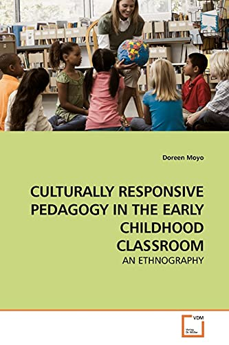 9783639175554: CULTURALLY RESPONSIVE PEDAGOGY IN THE EARLY CHILDHOOD CLASSROOM: AN ETHNOGRAPHY