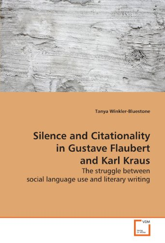 9783639176087: Silence and Citationality in Gustave Flaubert and Karl Kraus: The struggle between social language use and literary writing