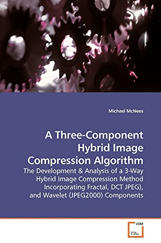 9783639176124: A Three-Component Hybrid Image Compression Algorithm: The Development