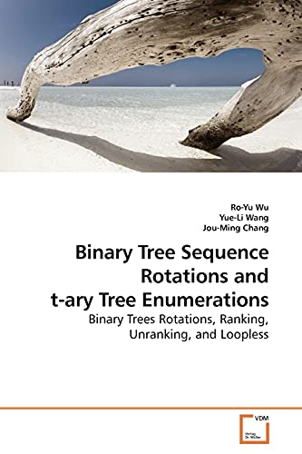 9783639176346: Binary Tree Sequence Rotations and t-ary Tree Enumerations: Binary Trees Rotations, Ranking, Unranking, and Loopless