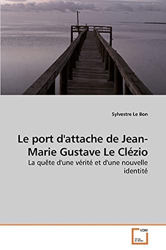 9783639177329: Le port d'attache de Jean-Marie Gustave Le Clézio: La quête d'une vérité et d'une nouvelle identité (French Edition)