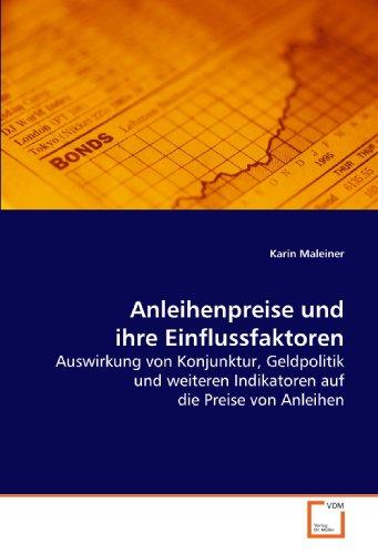 9783639177817: Anleihenpreise und ihre Einflussfaktoren: Auswirkung von Konjunktur, Geldpolitik und weiteren Indikatoren auf die Preise von Anleihen