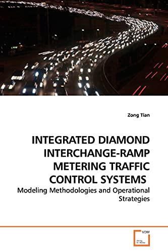 9783639177954: INTEGRATED DIAMOND INTERCHANGE-RAMP METERING TRAFFIC CONTROL SYSTEMS: Modeling Methodologies and Operational Strategies