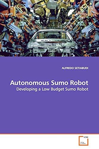 9783639178388: Autonomous Sumo Robot: Developing a Low Budget Sumo Robot