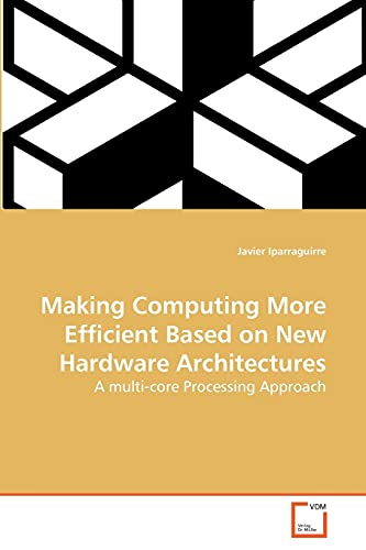 Making Computing More Efficient Based on New Hardware Architectures: A multi-core Processing ...