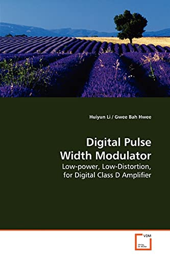 9783639178760: Digital Pulse Width Modulator: Low-power, Low-Distortion, for Digital Class D Amplifier