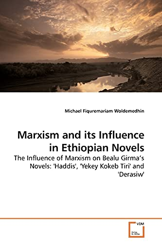 9783639178951: Marxism and its Influence in Ethiopian Novels: The Influence of Marxism on Bealu Girma¿s Novels: 'Haddis', 'Yekey Kokeb Tiri' and 'Derasiw'