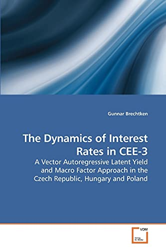 9783639179415: The Dynamics of Interest Rates in CEE-3: A Vector Autoregressive Latent Yield and Macro Factor Approach in the Czech Republic, Hungary and Poland