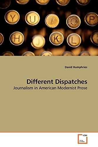 9783639180503: Different Dispatches: Journalism in American Modernist Prose