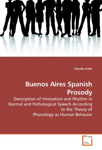 9783639180688: Buenos Aires Spanish Prosody: Description of Intonation and Rhythm in Normal and Pathological Speech According to the Theory of Phonology as Human Behavior