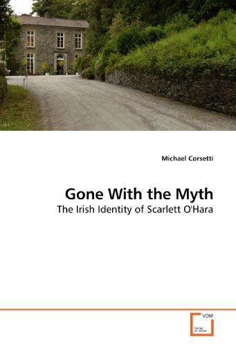 9783639181005: Gone With the Myth: The Irish Identity of Scarlett O'Hara