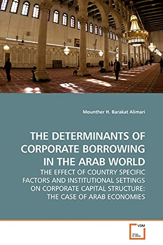9783639181265: THE DETERMINANTS OF CORPORATE BORROWING IN THE ARAB WORLD: THE EFFECT OF COUNTRY SPECIFIC FACTORS AND INSTITUTIONAL SETTINGS ON CORPORATE CAPITAL STRUCTURE: THE CASE OF ARAB ECONOMIES