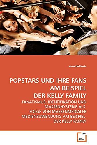 9783639181562: POPSTARS UND IHRE FANS AM BEISPIEL DER KELLY FAMILY: FANATISMUS, IDENTIFIKATION UND MASSENHYSTERIE ALS FOLGE VON MASSENMEDIALER MEDIENZUWENDUNG AM BEISPIEL DER KELLY FAMILY (Dutch Edition)