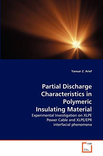 9783639181777: Partial Discharge Characteristics in Polymeric Insulating Material: Experimental Investigation on XLPE Power Cable and XLPE/EPR interfacial phenomena
