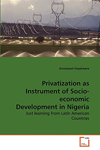 9783639181883: Privatization as Instrument of Socio-economic Development in Nigeria: Just learning from Latin American Countries