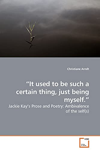 9783639182149: ¿It used to be such a certain thing, just being myself.¿: Jackie Kay¿s Prose and Poetry: Ambivalence of the self(s)