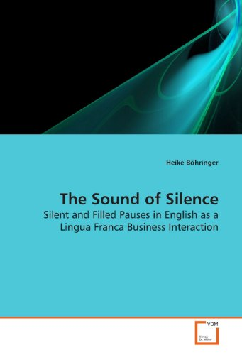 9783639182651: The Sound of Silence: Silent and Filled Pauses in English as a Lingua Franca Business Interaction