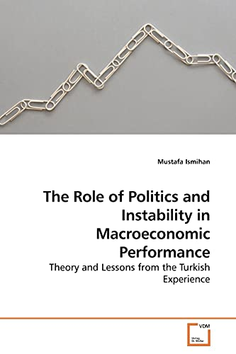 9783639184150: The Role of Politics and Instability in Macroeconomic Performance: Theory and Lessons from the Turkish Experience
