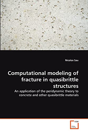 9783639184242: Computational modeling of fracture in quasibrittle structures: An application of the peridynamic theory to concrete and other quasibrittle materials