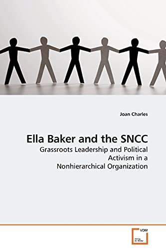 9783639185775: Ella Baker and the SNCC: Grassroots Leadership and Political Activism in a Nonhierarchical Organization