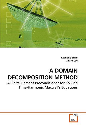 9783639185928: A DOMAIN DECOMPOSITION METHOD: A Finite Element Preconditioner for Solving Time-Harmonic Maxwell's Equations