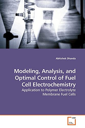 Modeling, Analysis, and Optimal Control of Fuel Cell Electrochemistry: Abhishek Dhanda