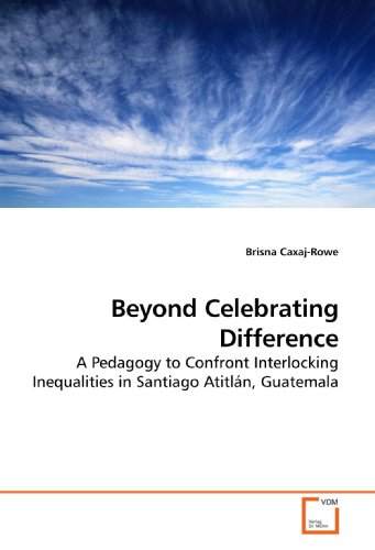 9783639186680: Beyond Celebrating Difference: A Pedagogy to Confront Interlocking Inequalities in Santiago Atitlán, Guatemala