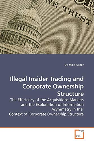 9783639186789: Illegal Insider Trading and Corporate Ownership Structure: The Efficiency of the Acquisitions Markets and the Exploitation of Information Asymmetry in the Context of Corporate Ownership Structure