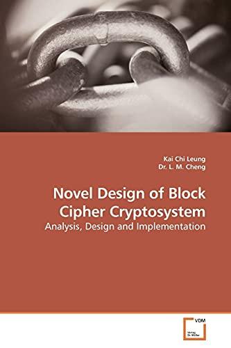 9783639186963: Novel Design of Block Cipher Cryptosystem: Analysis, Design and Implementation