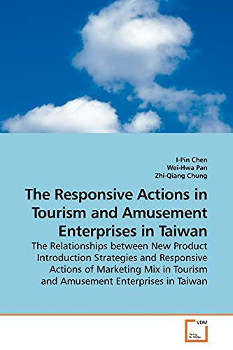 9783639187335: The Responsive Actions in Tourism and Amusement Enterprises in Taiwan: The Relationships between New Product Introduction Strategies and Responsive ... Tourism and Amusement Enterprises in Taiwan