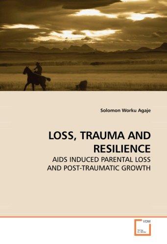 LOSS, TRAUMA AND RESILIENCE: Solomon Worku Agaje