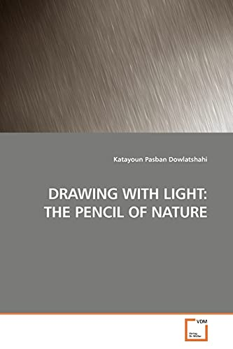 9783639188233: DRAWING WITH LIGHT: THE PENCIL OF NATURE