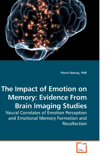 9783639188653: The Impact of Emotion on Memory: Evidence From Brain Imaging Studies: Neural Correlates of Emotion Perception and Emotional Memory Formation and Recollection
