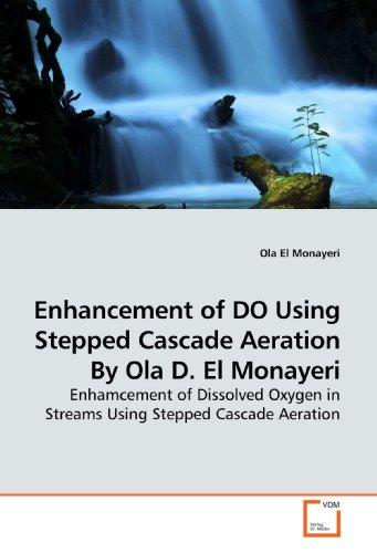 9783639189162: Enhancement of DO Using Stepped Cascade Aeration By Ola D. El Monayeri: Enhamcement of Dissolved Oxygen in Streams Using Stepped Cascade Aeration