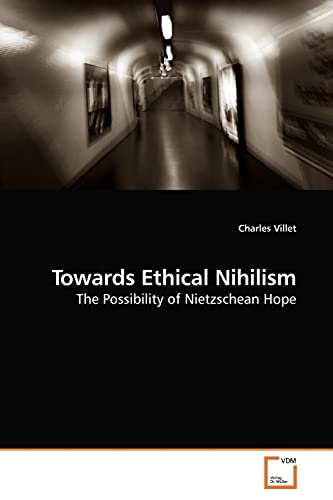 9783639189186: Towards Ethical Nihilism: The Possibility of Nietzschean Hope