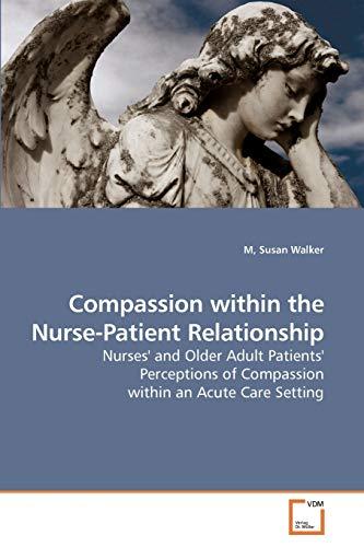 Compassion Within the Nurse-Patient Relationship: M, Susan Walker