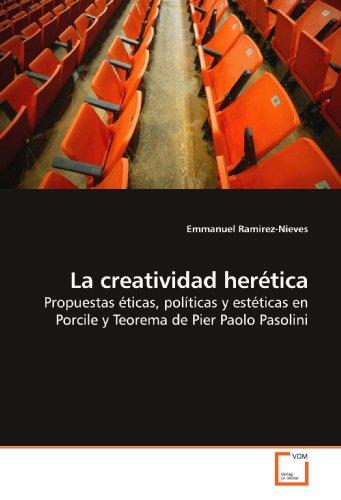9783639189421: La creatividad herética: Propuestas éticas, políticas y estéticas en Porcile y Teorema de Pier Paolo Pasolini
