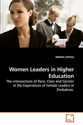 9783639189513: Women Leaders in Higher Education: The intersections of Race, Class and Gender in the Experiences of Female Leaders in Zimbabwe.