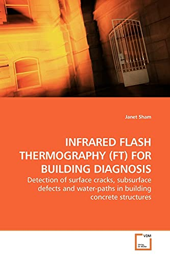 9783639189636: INFRARED FLASH THERMOGRAPHY (FT) FOR BUILDING DIAGNOSIS: Detection of surface cracks, subsurface defects and water-paths in building concrete structures