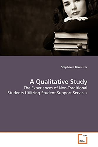 9783639190663: A Qualitative Study: The Experiences of Non-Traditional Students Utilizing Student Support Services