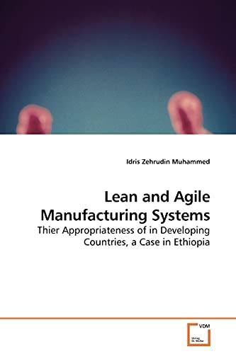 9783639191158: Lean and Agile Manufacturing Systems: Thier Appropriateness of in Developing Countries, a Case in Ethiopia