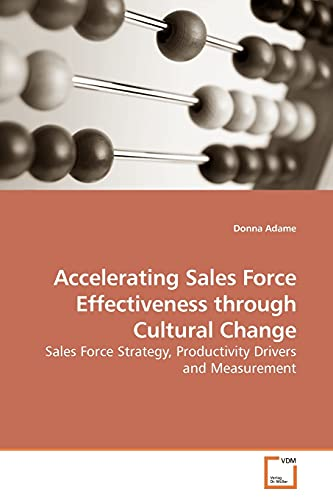 9783639191769: Accelerating Sales Force Effectiveness through Cultural Change: Sales Force Strategy, Productivity Drivers and Measurement