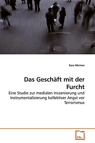 9783639191929: Das Geschäft mit der Furcht: Eine Studie zur medialen Inszenierung und Instrumentalisierung kollektiver Angst vor Terrorismus (German Edition)