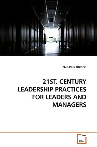 21ST. CENTURY LEADERSHIP PRACTICES FOR LEADERS AND MANAGERS: PAULINUS ODIGBO