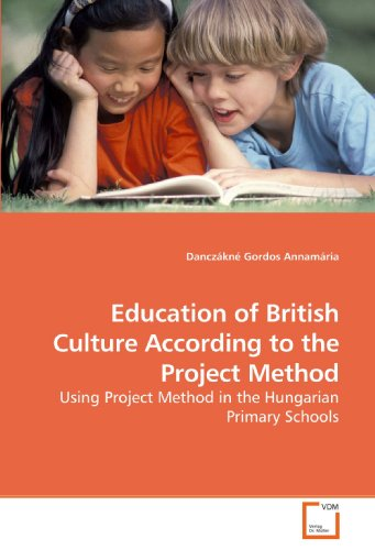 Education of British Culture According to the Project Method: Using Project Method in the Hungarian...