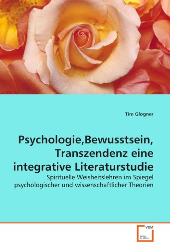 9783639192988: Psychologie,Bewusstsein, Transzendenz eine integrative Literaturstudie: Spirituelle Weisheitslehren im Spiegel psychologischer und wissenschaftlicher Theorien
