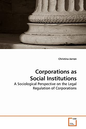9783639192995: Corporations as Social Institutions: A Sociological Perspective on the Legal Regulation of Corporations