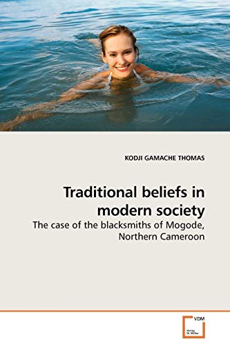 9783639193053: Traditional beliefs in modern society: The case of the blacksmiths of Mogode, Northern Cameroon