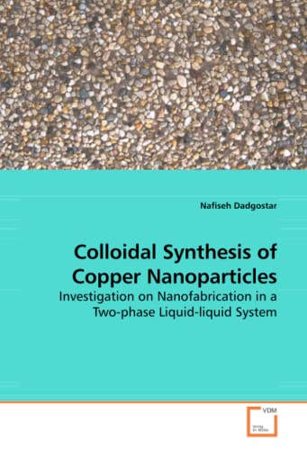 9783639193701: Colloidal Synthesis of Copper Nanoparticles: Investigation on Nanofabrication in a Two-phase Liquid-liquid System