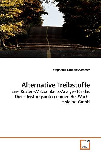 Alternative Treibstoffe: Eine Kosten-Wirksamkeits-Analyse für das Dienstleistungsunternehmen ...